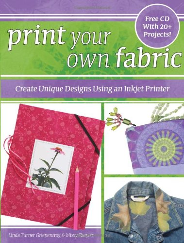 9780896892477: Print Your Own Fabric: Create Unique Designs Using an Inkjet Printer