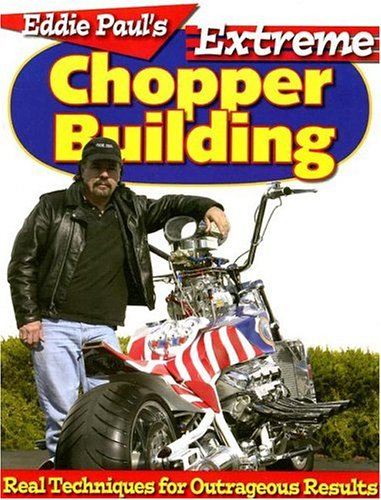 9780896892484: Eddie Paul's Extreme Chopper Building: Real Techniques for Outrageous Results