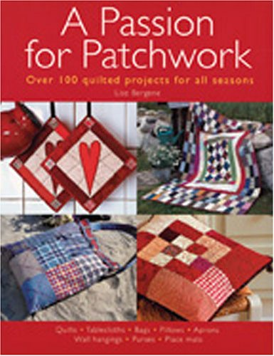 9780896892552: A Passion for Patchwork: Over 100 Quilted Projects for All Seasons