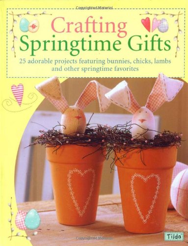 9780896892569: Crafting Springtime Gifts: 25 Adorable Projects Featuring Bunnies, Chicks, Lambs & Other Springtime Favorites