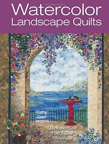9780896892729: Watercolor Landscape Quilts: Quick No-Fuss 'Fold and Sew' Technique