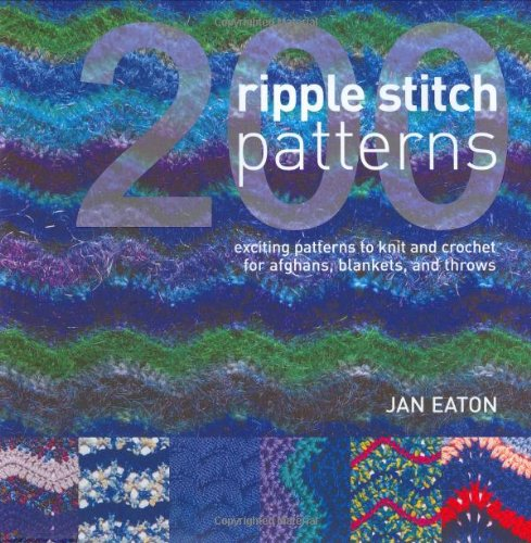 200 Ripple Stitch Patterns: Exciting Patterns to Knit & Crochet for Afghans, Blankets & ...