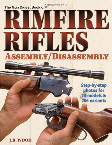 The Gun Digest Book of Rimfire Rifles Assembly/Disassembly: Wood, J.B.