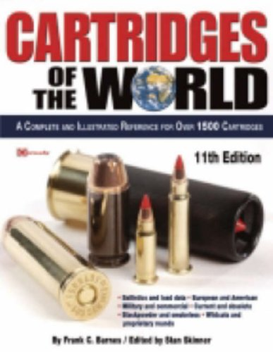 Cartridges of the World : A Complete and Illustrated Reference for over 1500 Cartridges -- 11th ...