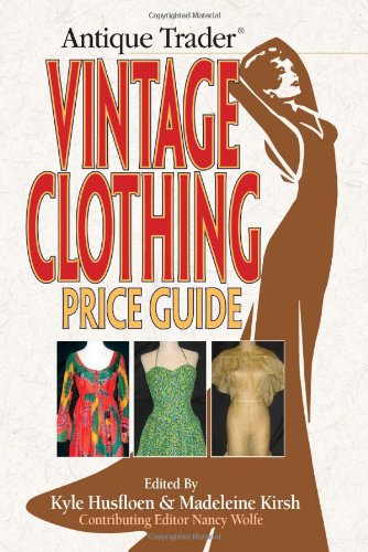 Antique Trader Vintage Clothing Price Guide: Husfloen, Kyle, Kirsch, Madeleine