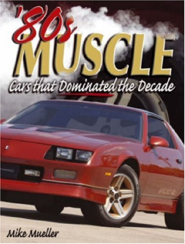 9780896894143: 80s Muscle: The Cars That Dominated A Decade