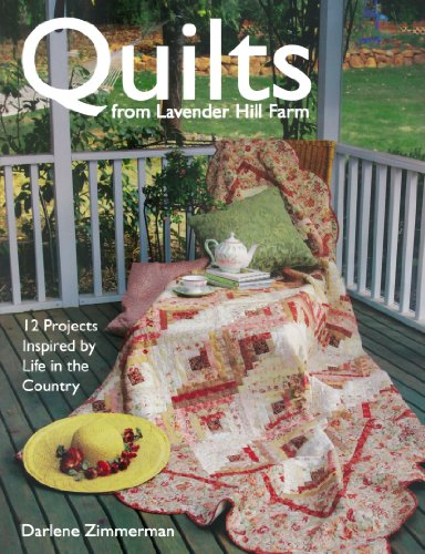 Quilts From Lavender Hill Farm: 12 Projects Inspired by Life in the Country (0896894363) by Darlene Zimmerman