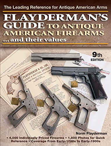 9780896894556: Flayderman's Guide to Antique American Firearms and Their Values