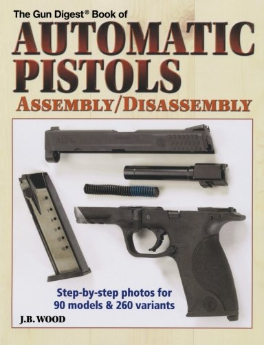 9780896894730: The Gun Digest Book of Automatic Pistols Assembly / Disassembly