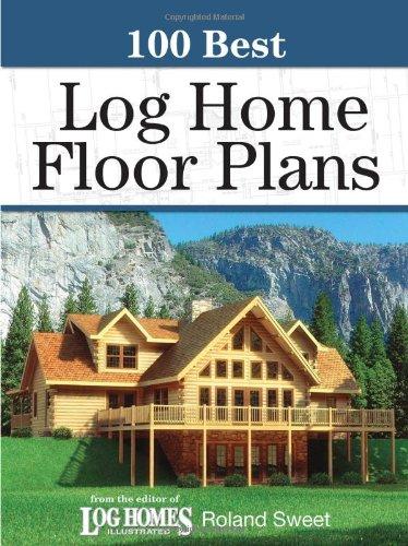 100 Best Log Home Floor Plans (100 Best (Krause Publications)): Sweet, Roland
