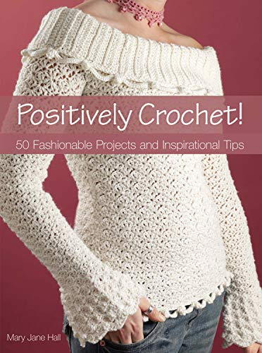 9780896895171: Positively Crochet: 50 Fashionable Projects and Inspirational Tips