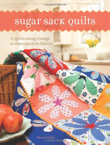 9780896895218: Sugar Sack Quilts: 12 Quilts Using Vintage Or Reproduction Fabrics