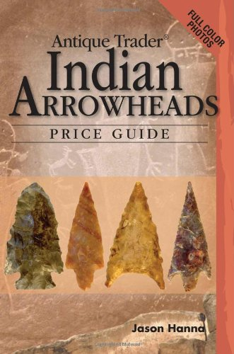 9780896895409: Antique Trader Indian Arrowheads Price Guide (Antique Trader Arrowhead Identification and Price Guide by Jason Hanna)