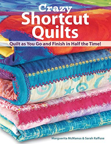 Crazy Shortcut Quilts: Quilt as You Go and Finish in Half the Time: McManus, Marquerita; Raffuse, ...