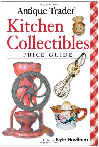Antique Trader Kitchen Collectibles Price Guide: Husfloen, Kyle