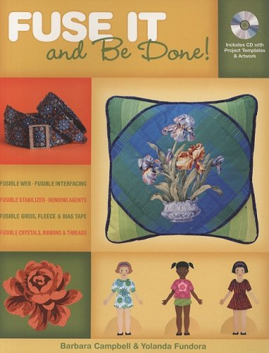 Fuse It and Be Done: Finish Projects Faster Using Fusible Products: Fundora, Yolanda, Campbell, ...