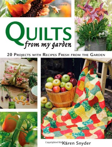 9780896895805: Quilts From My Garden: 20 Projects With Recipes Fresh From The Garden