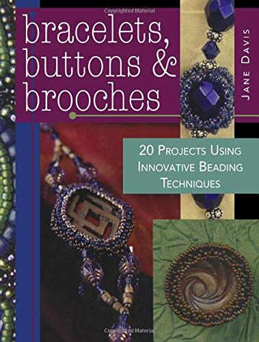 9780896895812: Bracelets, Buttons and Brooches: 20 Projects Using Innovative Beading Techniques