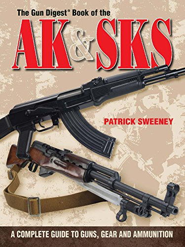 The Gun Digest Book of the AK & SKS: A Complete Guide to Guns, Gear and Ammunition: Patrick ...
