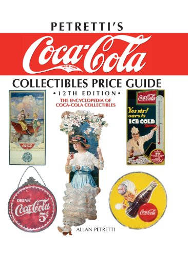 Petretti's Coca-Cola Collectibles Price Guide: The Encyclopedia of Coca-Cola Collectibles, 12th (0896896919) by Allan Petretti