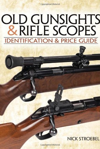 Old Gunsights And Rifle Scopes: Identification and Price Guide: Stroebel, Nick