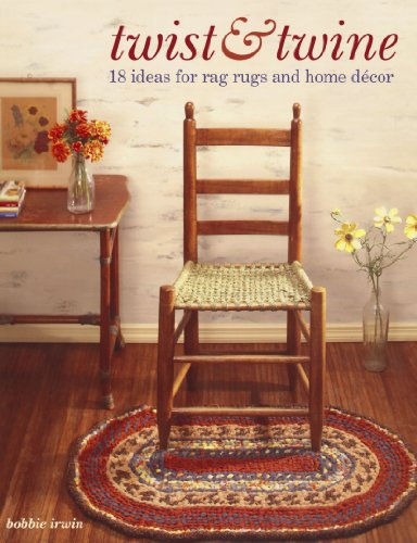 Twist and Twine: 18 Ideas for Rag Rugs and Home Decor: Irwin, Bobbie
