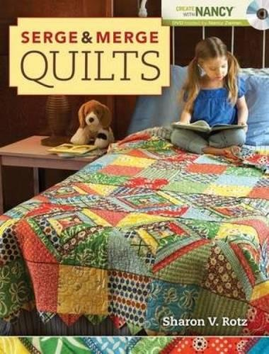 Serge and Merge Quilts (Create With Nancy): Rotz, Sharon V.; Zieman, Nancy