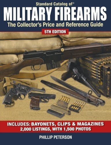 Standard Catalog of Military Firearms: The Collectors Price and Reference Guide: Phillip Peterson