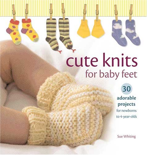 9780896898486: Cute Knits for Baby Feet: 30 Adorable Projects for Newborns to 4 Year Olds