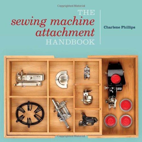 The Sewing Machine Attachment Handbook 9780896899230 It's time to sew with your feet! Sewing machine attachments don't have to be scary. With The Sewing Machine Attachment Handbook, you'll
