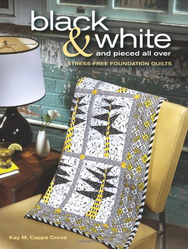 9780896899421: Black & White and Pieced all Over: Stress-free Foundation Quilts