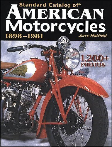 Standard Catalog of American Motorcycles 1898-1981: The Only Book to Fully Chronicle Every Bike ...