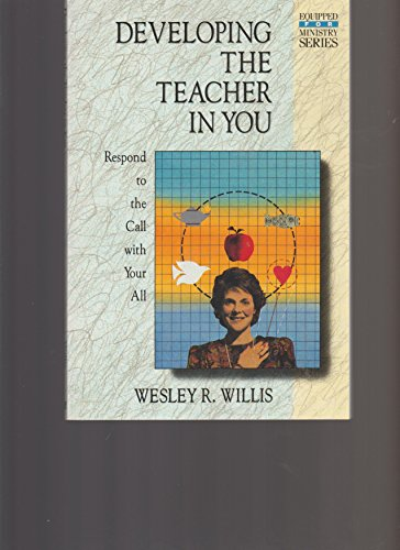 Developing the Teacher in You (Equipped for ministry series) Willis, Wesley R.