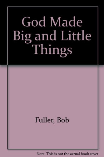 God Made Big and Little Things (0896931390) by Bob Fuller
