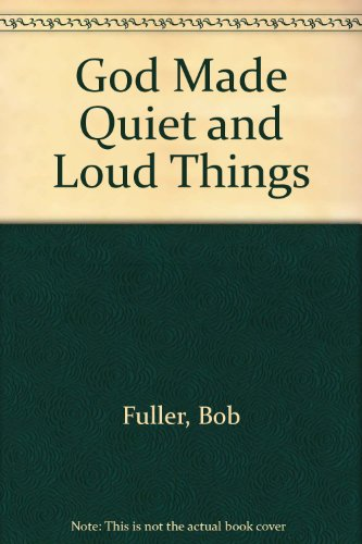 God Made Quiet and Loud Things (0896931404) by Bob Fuller