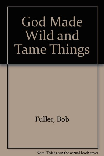 God Made Wild and Tame Things (0896931412) by Bob Fuller