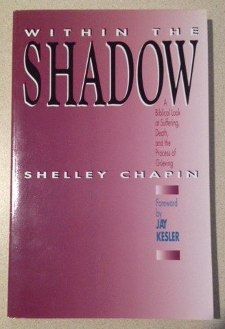 9780896931862: Within the Shadow: A Biblical Look at Suffering, Death and the Process of Grieving