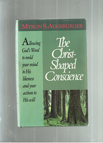 The Christ-Shaped Conscience: Augsburger, Myron S.