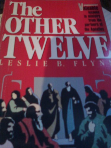 Other Twelve: Valuable Lessons in Ministry from the Partners of the Apostles (9780896934238) by Leslie B. Flynn