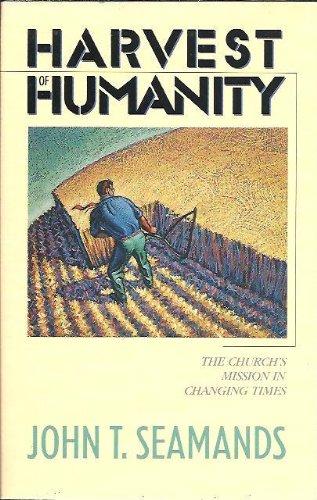 Harvest of Humanity: Seamands, John T.