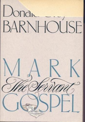 Mark: The Servant Gospel: Barnhouse, Donald Grey