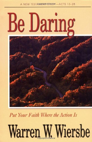 9780896934474: Be Daring (Acts 13-28): Put Your Faith Where the Action Is (The BE Series Commentary)