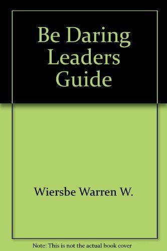 Be Daring Leaders Guide: Wiersbe, Warren W.
