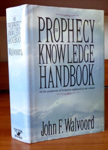 9780896935099: The Prophecy Knowledge Handbook: All the Prophecies of Scripture Explained in One Volume