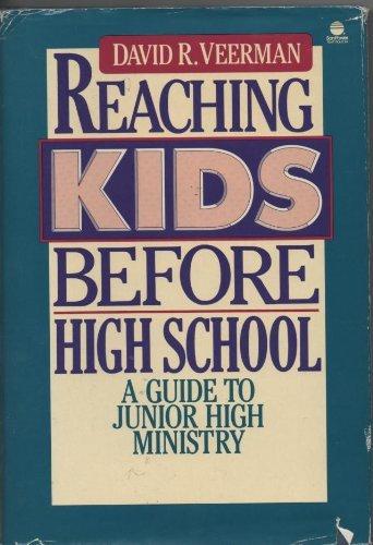 Reaching Kids Before High School/a Guide to Junior High Ministry: David R. Veerman