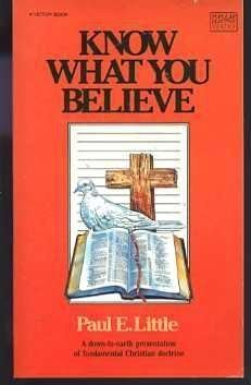 Know What You Believe: A Down-to-Earth Presentation of Fundamental Christian Doctrine: Paul E. ...