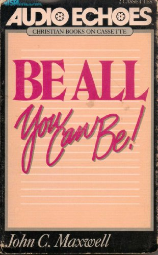 Be All You Can Be (0896935566) by John C. Maxwell