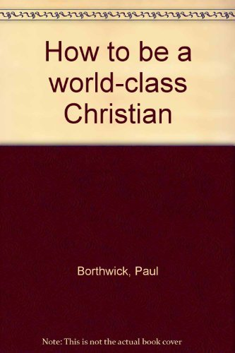 9780896935754: How to be a world-class Christian