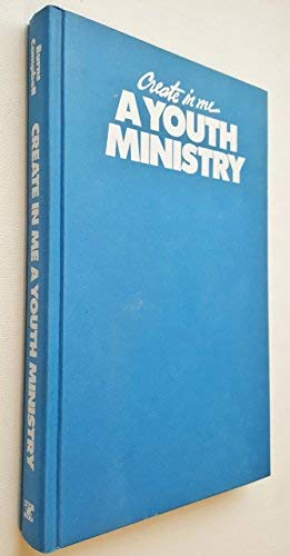 9780896936362: Create in me a youth ministry