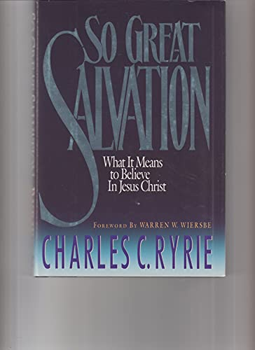 9780896937161: So Great Salvation: What It Means to Believe In Jesus Christ